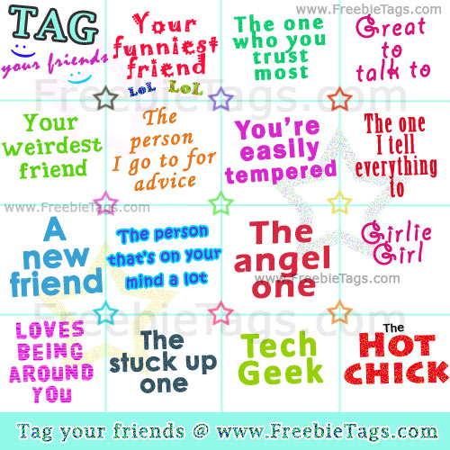 Tag your best friends and my friends on facebook