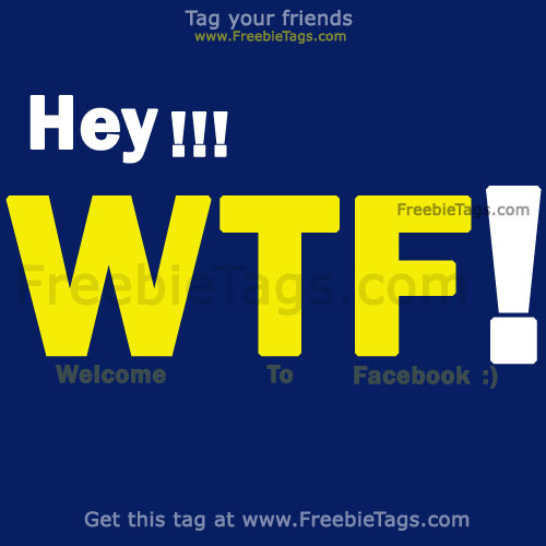 Tag your friends with funny Facebook tag - Welcome To Facebook (WTF) - LOL