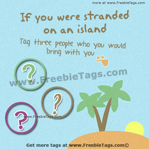 tag-your-friends-you-would-bring-with-if-you-were-stranded-on-an ...