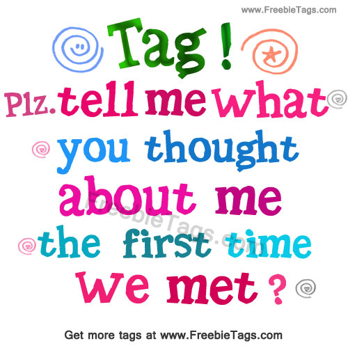 Tell me what you thought about me the first time we met facebook tag